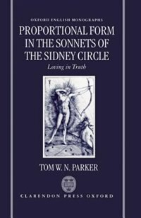 Book Proportional Form in the Sonnets of the Sidney Circle: Loving in Truth by Tom W. N. Parker