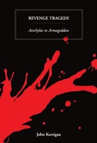 Book Revenge Tragedy: Aeschylus to Armageddon by John Kerrigan
