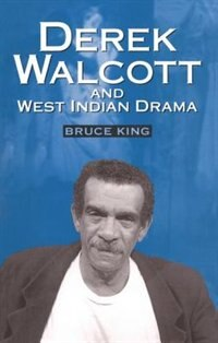 Book Derek Walcott and West Indian Drama: Not Only a Playwright But a Company. The Trinidad Theatre… by Bruce King