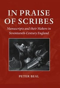 In Praise of Scribes: Manuscripts and their Makers in Seventeenth-Century England