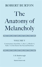 Robert Burton: The Anatomy of Melancholy: Volume V: Commentary from Part. 1, Sect. 2, Memb. 4, Subs…