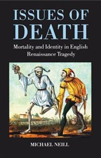 Book Issues of Death: Mortality and Identity in English Renaissance Tragedy by Michael Neill