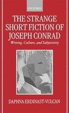 The Strange Short Fiction of Joseph Conrad: Writing, Culture, and Subjectivity