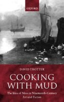 Book Cooking with Mud: The Idea of Mess in Nineteenth-Century Art and Fiction by David Trotter
