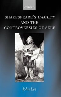 Book Shakespeares Hamlet and the Controversies of Self by John Lee