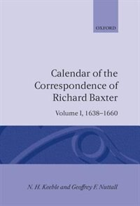Book Calendar of the Correspondence of Richard Baxter: Volume I: 1638-1660 by N. H. Keeble