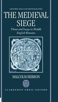 The Medieval Siege: Theme and Image in Middle English Romance