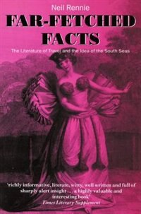 Book Far-Fetched Facts: The Literature of Travel and the Idea of the South Seas by Neil Rennie