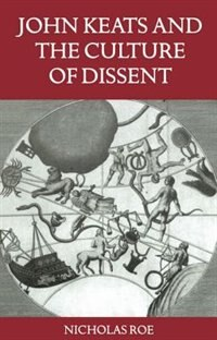 Book John Keats and the Culture of Dissent by Nicholas Roe