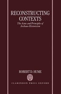 Book Reconstructing Contexts: The Aims and Principles of Archaeo-Historicism by Robert Hume