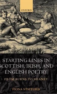Book Starting Lines in Scottish, Irish, and English Poetry: From Burns to Heaney by Fiona Stafford