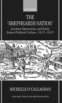 Book The Shepheards Nation: Jacobean Spenserians and Early Stuart Political Culture 1612-25 by Michelle OCallaghan