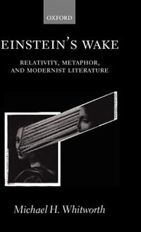 Book Einsteins Wake: Relativity, Metaphor, and Modernist Literature by Michael H. Whitworth