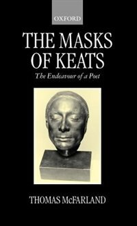 The Masks of Keats: The Endeavour of a Poet by Thomas McFarland