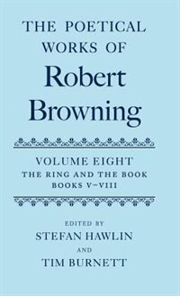Book The Poetical Works of Robert Browning: Volume VIII. The Ring and the Book, Books V-VIII by Robert Browning