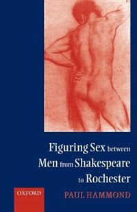 Book Figuring Sex between Men from Shakespeare to Rochester by Paul Hammond