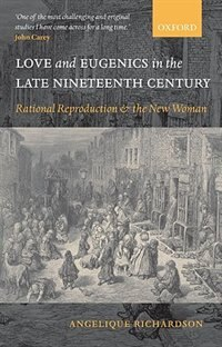 Book Love and Eugenics in the Late Nineteenth Century: Rational Reproduction and the New Woman by Angelique Richardson