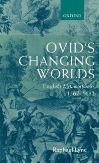 Book Ovids Changing Worlds: English Metamorphoses 1567-1632 by Raphael Lyne