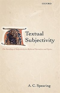 Book Textual Subjectivity: The Encoding of Subjectivity in Medieval Narratives and Lyrics by A. C. Spearing