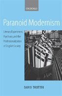 Book Paranoid Modernism: Literary Experiment, Psychosis, and the Professionalization of English Society by David Trotter