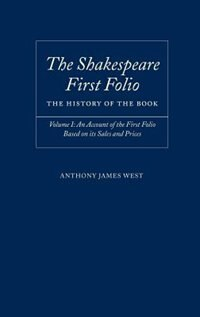 The Shakespeare First Folio: The History of the Book: Volume I: An Account of the First Folio Based…
