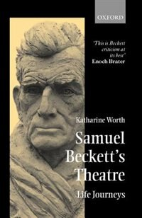 Book Samuel Becketts Theatre: Life Journeys by Katharine Worth