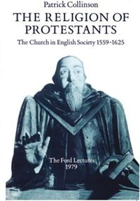 Book The Religion of Protestants: The Church in English Society 1559-1625 (Ford Lectures, 1979) by Patrick Collinson