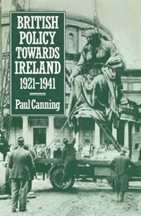 Book British Policy Towards Ireland 1921-1941: Policy Towards Ireland 1921-19 by Paul Canning