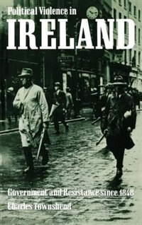Book Political Violence in Ireland: Government and Resistance since 1848 by Charles Townshend