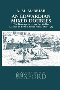 Book An Edwardian Mixed Doubles: The Bosanquets versus the Webbs: A Study in British Social Policy 1890… by A. M. McBriar