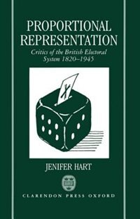 Book Proportional Representation: Critics of the British Electoral System 1820-1945 by Jenifer Hart