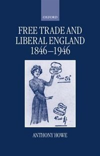 Book Free Trade and Liberal England, 1846-1946 by Anthony Howe