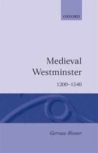 Book Medieval Westminster 1200-1540 by Gervase Rosser