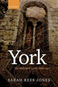 Book York: The Making of a City 1068-1350 by Sarah Rees Jones