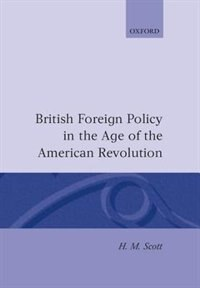 Book British Foreign Policy in the Age of the American Revolution by H. M. Scott