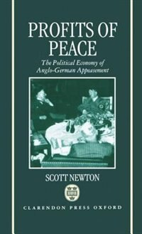Book Profits of Peace: The Political Economy of Anglo-German Appeasement by Scott Newton