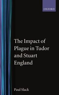 Book The Impact of Plague in Tudor and Stuart England by Paul Slack