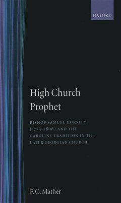 Book High Church Prophet: Bishop Samuel Horsley (1733-1806) and the Caroline Tradition in the Later… by F. C. Mather