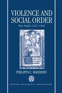 Book Violence and Social Order: East Anglia 1422-1442 by Philippa C. Maddern
