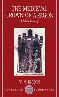 Book The Medieval Crown of Aragon: A Short History by Thomas N. Bisson