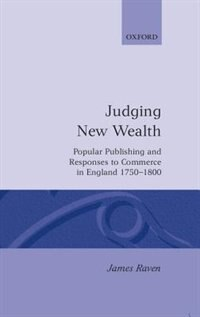 Book Judging New Wealth: Popular Publishing and Responses to Commerce in England, 1750-1800 by James Raven