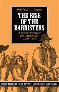 Book The Rise of the Barristers: A Social History of the English Bar 1590-1640 by Wilfrid R. Prest