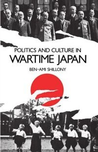 Book Politics and Culture in Wartime Japan by Ben-ami Shillony