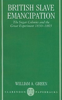 Book British Slave Emancipation: The Sugar Colonies and the Great Experiment 1830-1865 by William A. Green