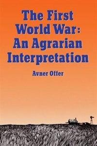 Book The First World War: An Agrarian Interpretation by Avner Offer