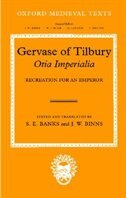 Book Gervase of Tilbury: Otia Imperialia: Recreation for an Emperor by S. E. Banks