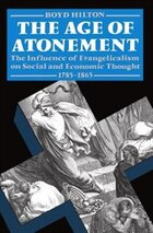 The Age of Atonement: The Influence of Evangelicalism on Social and Economic Thought 1795-1865