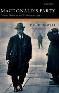 Book MacDonalds Party: Labour Identities and Crisis 1922-1931 by David Howell