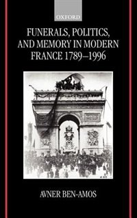 Book Funerals, Politics, and Memory in Modern France 1789-1996 by Avner Ben-Amos