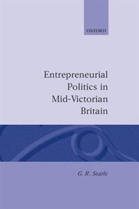 Book Entrepreneurial Politics in Mid-Victorian Britain by G. R. Searle